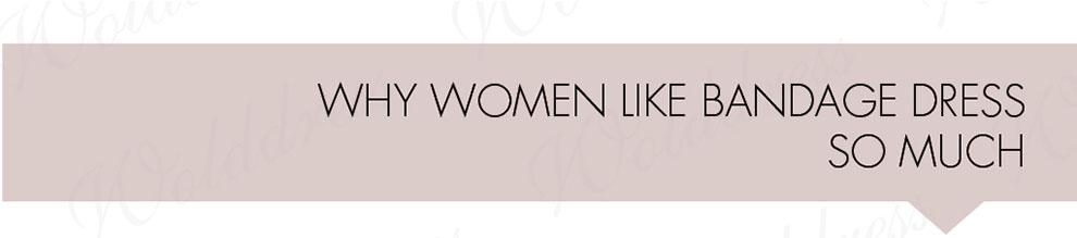 Why women like bandage dress so much